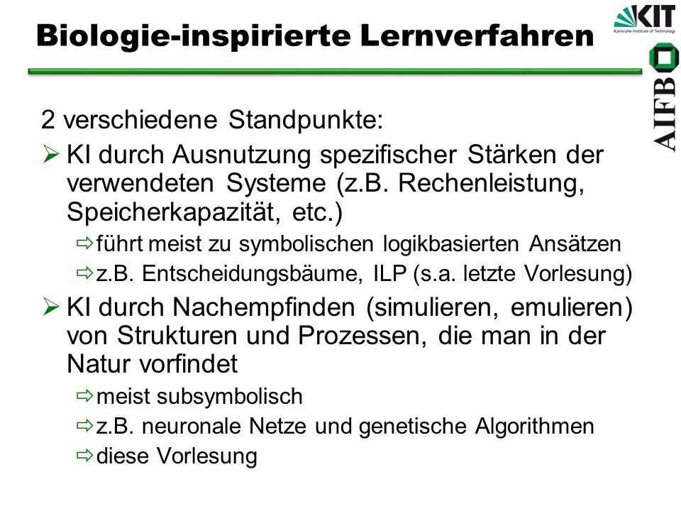Biologie-inspirierte Lernverfahren 2 verschiedene Standpunkte: KI durch Ausnutzung spezifischer Stärken der verwendeten Systeme (z.B. Rechenleistung,