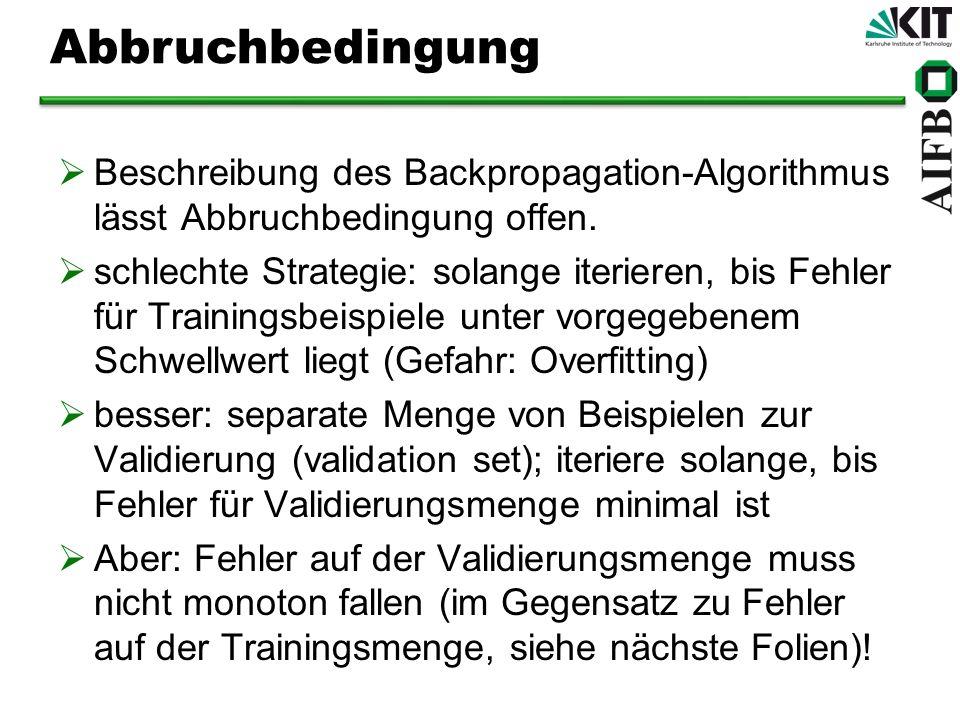 Beschreibung des Backpropagation-Algorithmus lässt Abbruchbedingung offen. schlechte Strategie: solange iterieren, bis Fehler für Trainingsbeispiele u