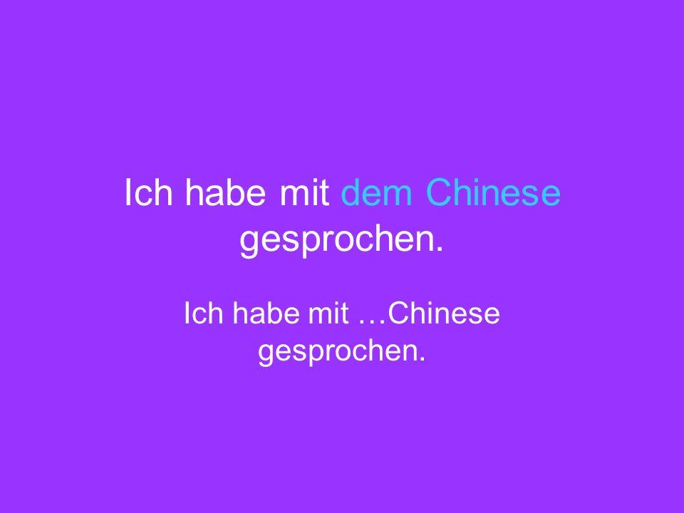Ich habe mit dem Chinese gesprochen. Ich habe mit …Chinese gesprochen.