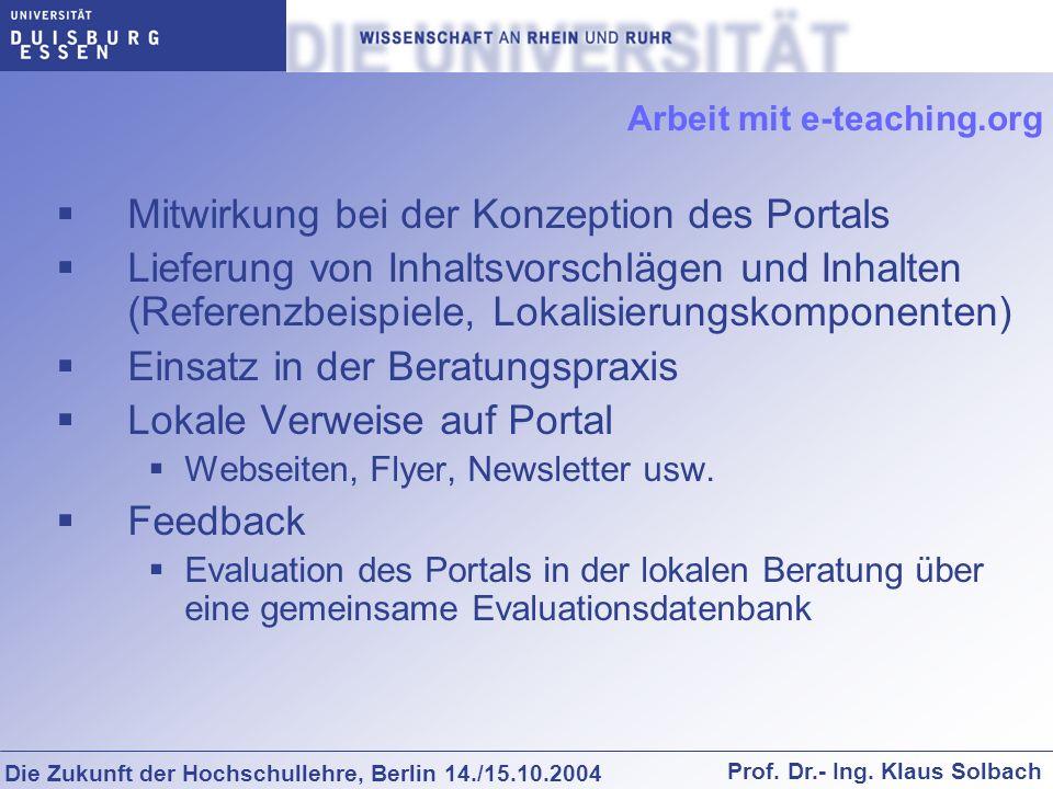 Die Zukunft der Hochschullehre, Berlin 14./15.10.2004 Prof. Dr.- Ing. Klaus Solbach Arbeit mit e-teaching.org Mitwirkung bei der Konzeption des Portal