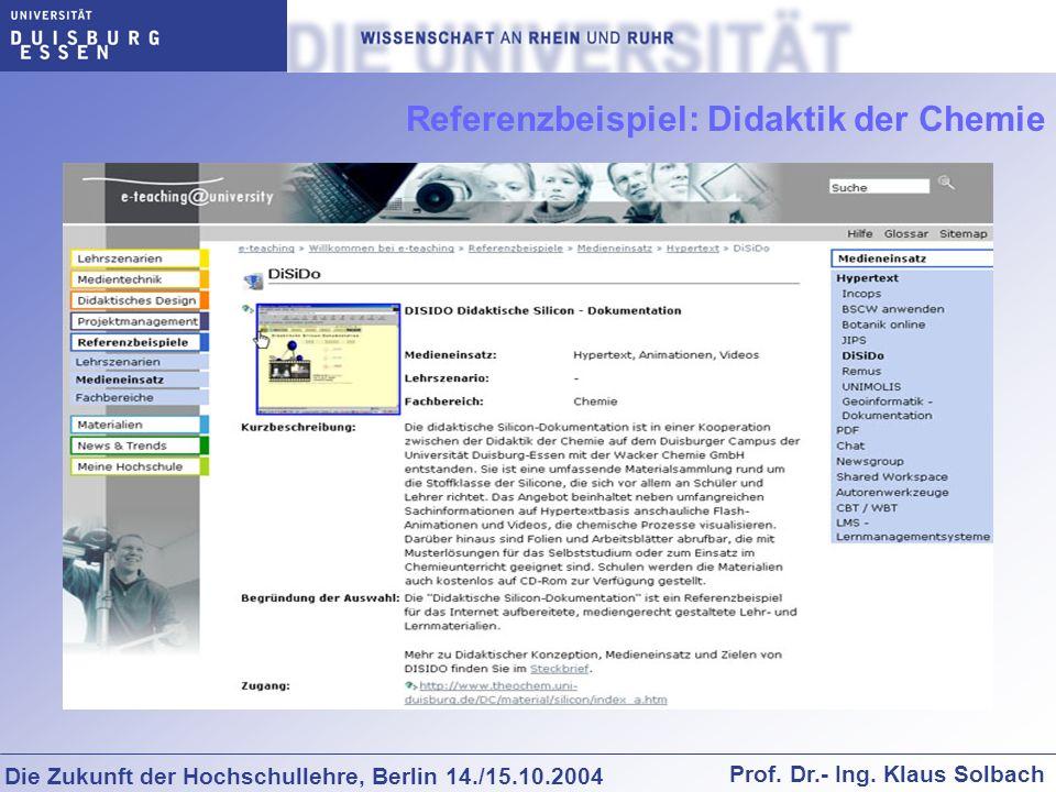 Die Zukunft der Hochschullehre, Berlin 14./15.10.2004 Prof. Dr.- Ing. Klaus Solbach Referenzbeispiel: Didaktik der Chemie