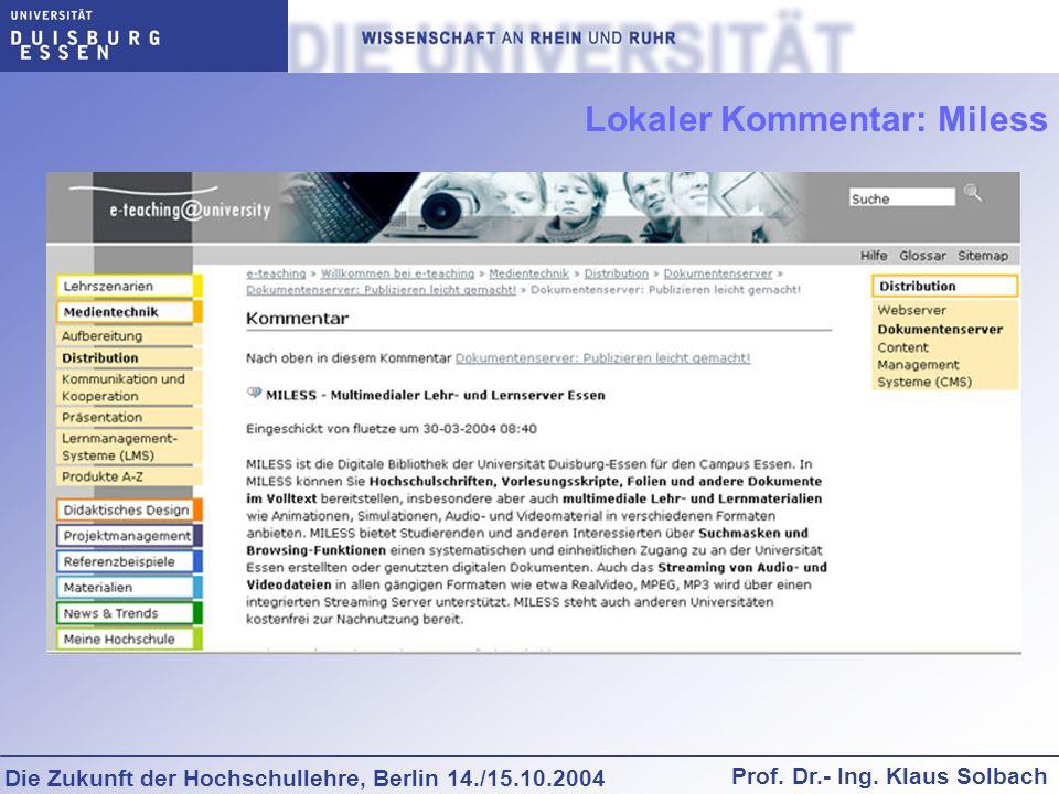 Die Zukunft der Hochschullehre, Berlin 14./15.10.2004 Prof. Dr.- Ing. Klaus Solbach Lokaler Kommentar: Miless