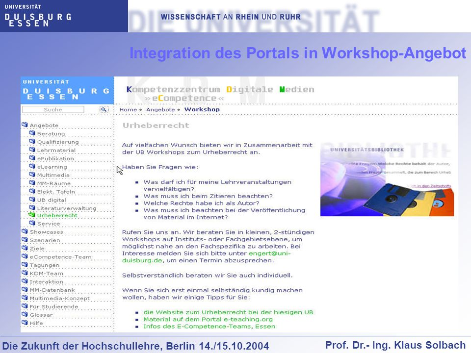 Die Zukunft der Hochschullehre, Berlin 14./15.10.2004 Prof. Dr.- Ing. Klaus Solbach Integration des Portals in Workshop-Angebot