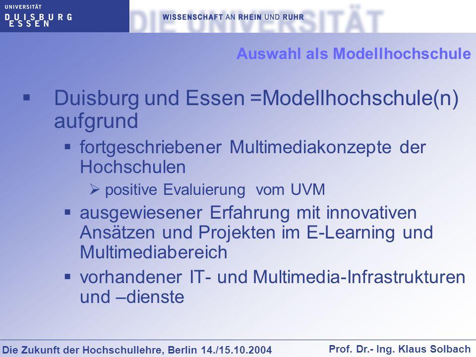 Die Zukunft der Hochschullehre, Berlin 14./15.10.2004 Prof. Dr.- Ing. Klaus Solbach Auswahl als Modellhochschule Duisburg und Essen =Modellhochschule(