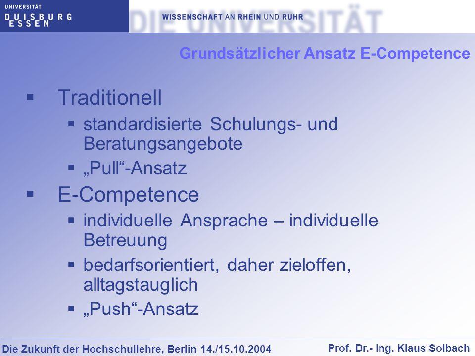 Die Zukunft der Hochschullehre, Berlin 14./15.10.2004 Prof. Dr.- Ing. Klaus Solbach Grundsätzlicher Ansatz E-Competence Traditionell standardisierte S