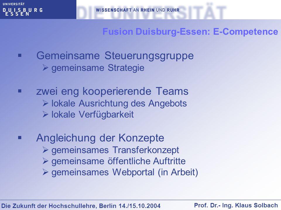 Die Zukunft der Hochschullehre, Berlin 14./15.10.2004 Prof. Dr.- Ing. Klaus Solbach Fusion Duisburg-Essen: E-Competence Gemeinsame Steuerungsgruppe ge
