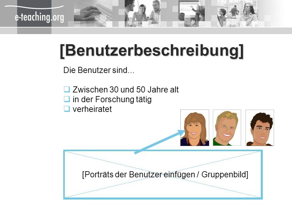 [Benutzerbeschreibung] Die Benutzer sind... Zwischen 30 und 50 Jahre alt in der Forschung tätig verheiratet [Porträts der Benutzer einfügen / Gruppenb