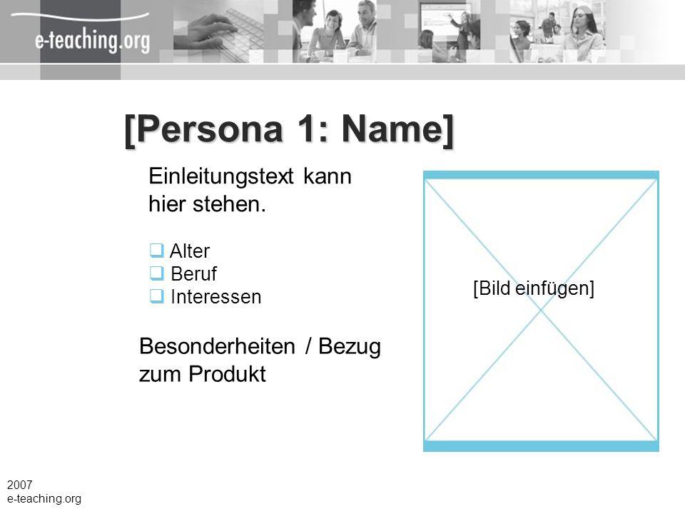 [Persona 1: Name] Einleitungstext kann hier stehen. Alter Beruf Interessen 2007 e-teaching.org [Bild einfügen] Besonderheiten / Bezug zum Produkt