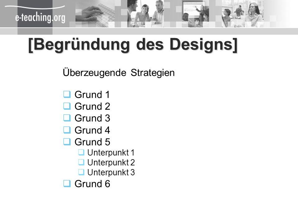 [Begründung des Designs] Überzeugende Strategien Grund 1 Grund 2 Grund 3 Grund 4 Grund 5 Unterpunkt 1 Unterpunkt 2 Unterpunkt 3 Grund 6