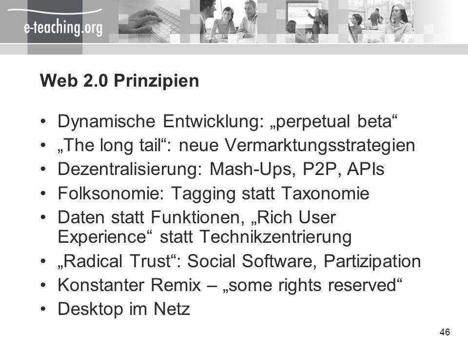 46 Web 2.0 Prinzipien Dynamische Entwicklung: perpetual beta The long tail: neue Vermarktungsstrategien Dezentralisierung: Mash-Ups, P2P, APIs Folkson