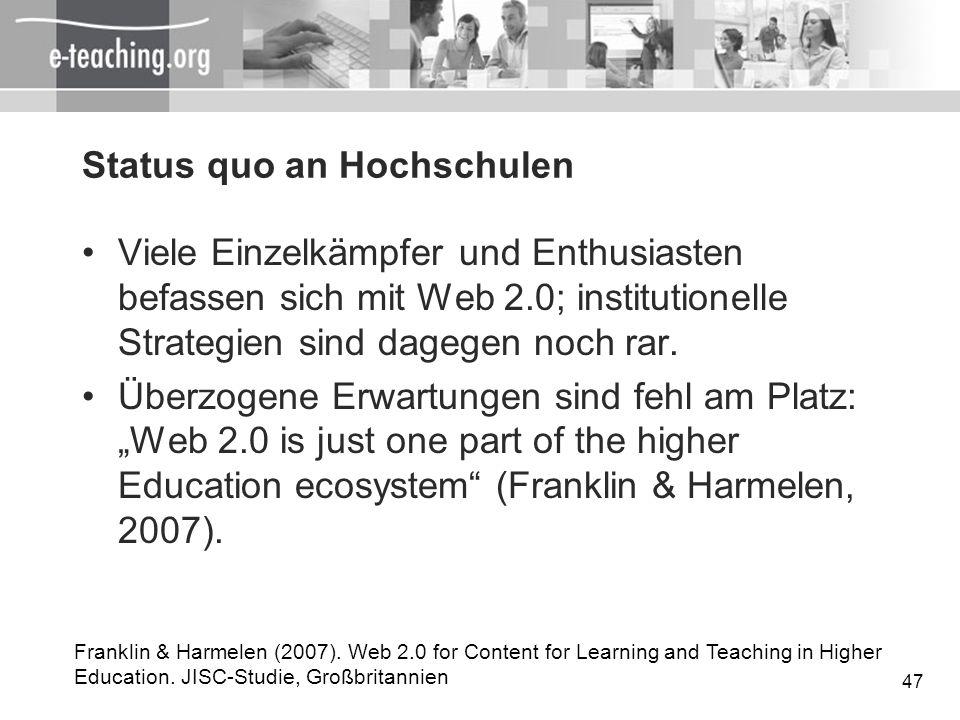 47 Status quo an Hochschulen Viele Einzelkämpfer und Enthusiasten befassen sich mit Web 2.0; institutionelle Strategien sind dagegen noch rar. Überzog