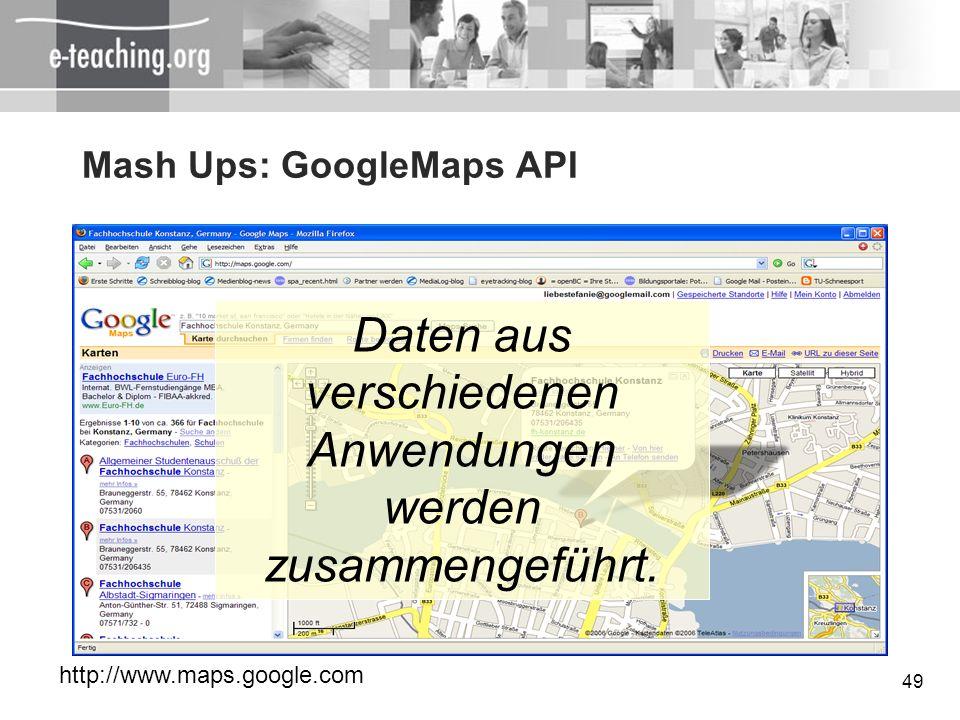 49 Mash Ups: GoogleMaps API http://www.maps.google.com Daten aus verschiedenen Anwendungen werden zusammengeführt.
