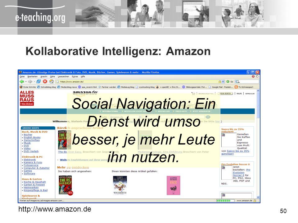 50 Kollaborative Intelligenz: Amazon http://www.amazon.de Social Navigation: Ein Dienst wird umso besser, je mehr Leute ihn nutzen.
