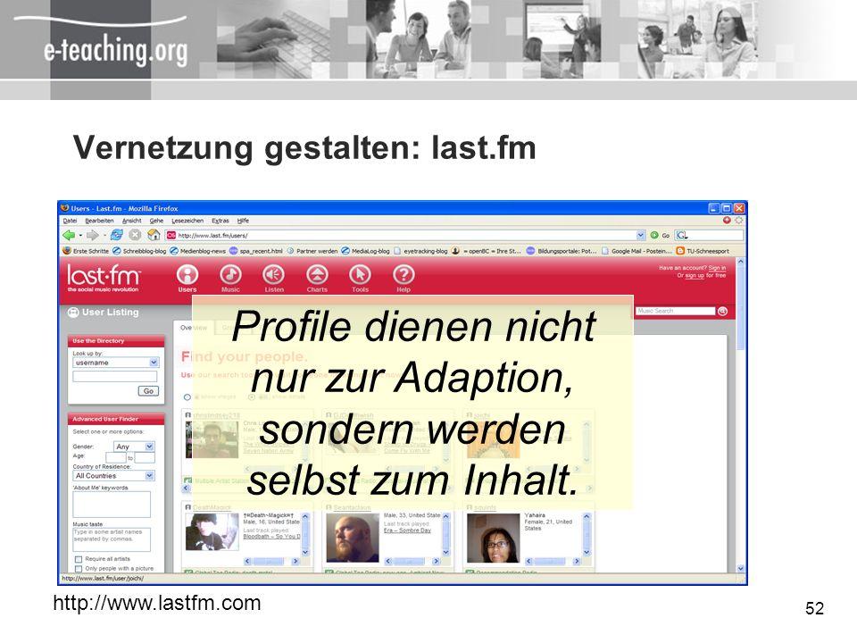 52 Vernetzung gestalten: last.fm http://www.lastfm.com Profile dienen nicht nur zur Adaption, sondern werden selbst zum Inhalt.