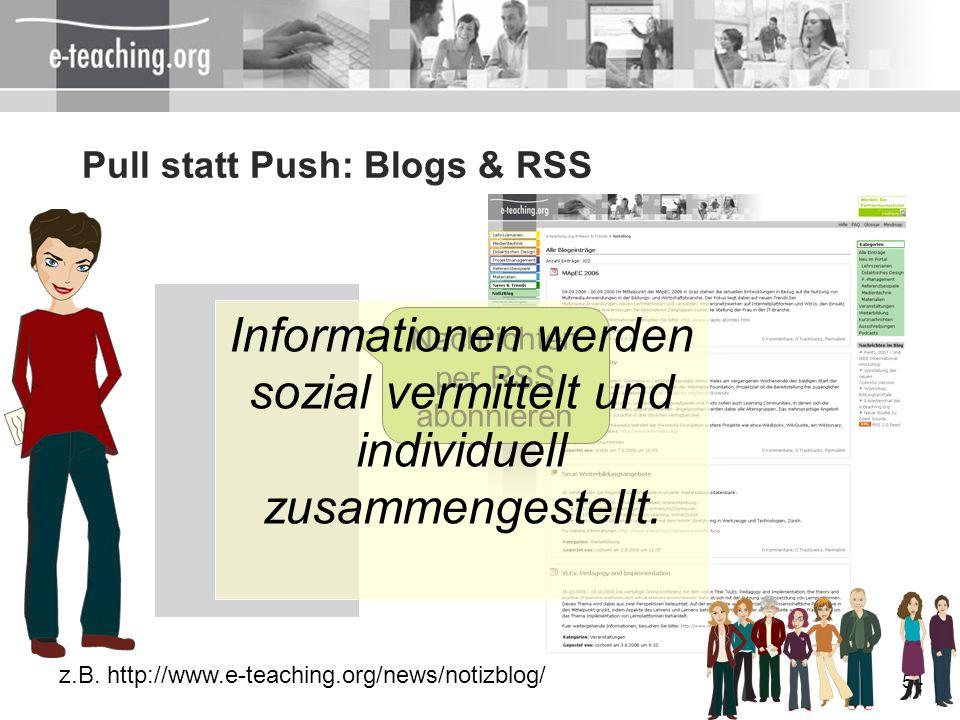 54 Nachrichten per RSS abonnieren z.B. http://www.e-teaching.org/news/notizblog/ Informationen werden sozial vermittelt und individuell zusammengestel