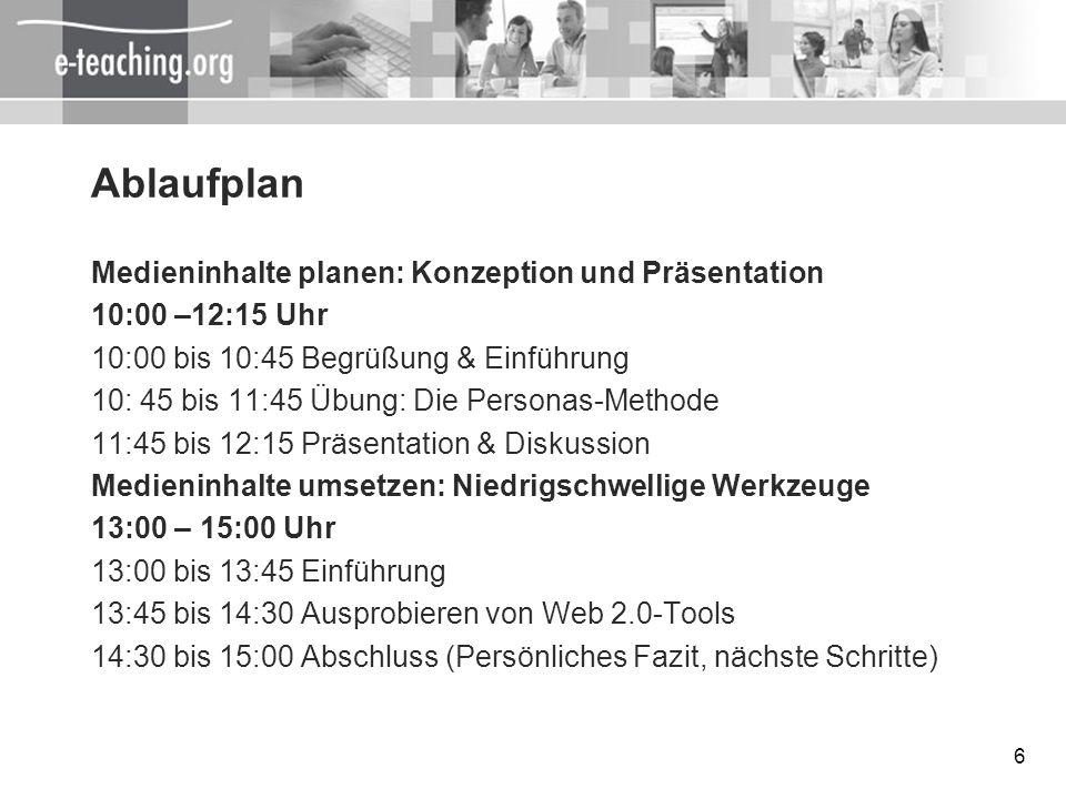 6 Ablaufplan Medieninhalte planen: Konzeption und Präsentation 10:00 –12:15 Uhr 10:00 bis 10:45 Begrüßung & Einführung 10: 45 bis 11:45 Übung: Die Per