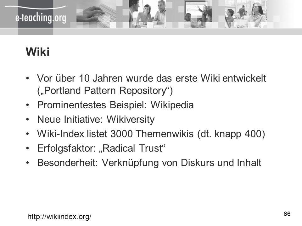 66 Wiki Vor über 10 Jahren wurde das erste Wiki entwickelt (Portland Pattern Repository) Prominentestes Beispiel: Wikipedia Neue Initiative: Wikiversi