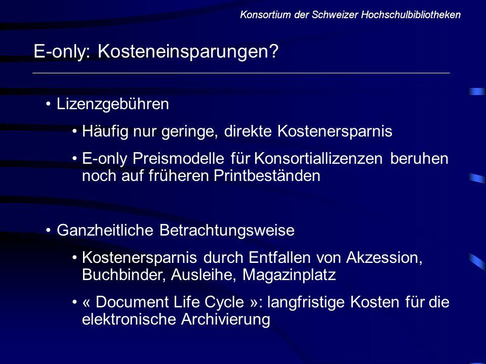 Konsortium der Schweizer Hochschulbibliotheken E-only: Kosteneinsparungen? Lizenzgebühren Häufig nur geringe, direkte Kostenersparnis E-only Preismode