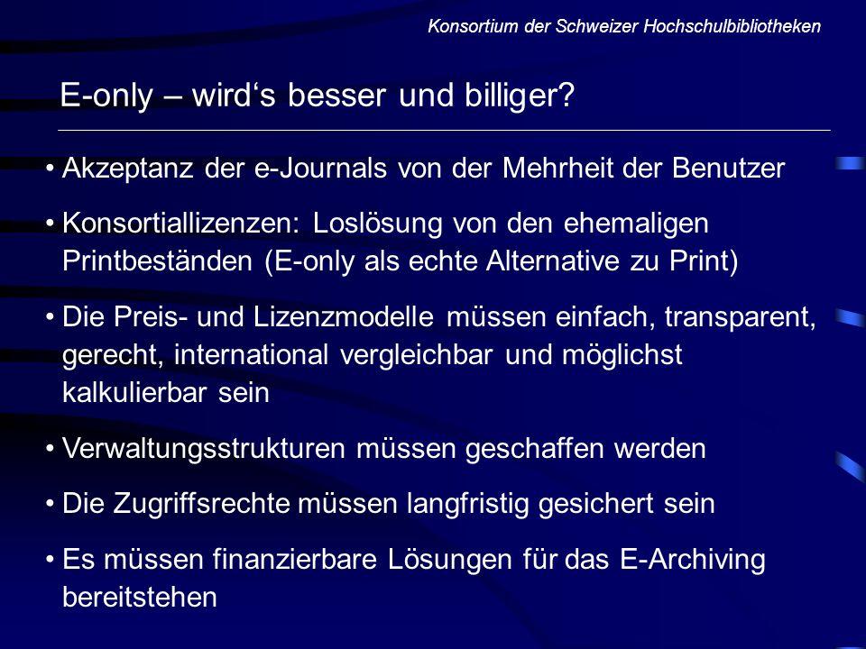 Konsortium der Schweizer Hochschulbibliotheken E-only – wirds besser und billiger? Akzeptanz der e-Journals von der Mehrheit der Benutzer Konsortialli