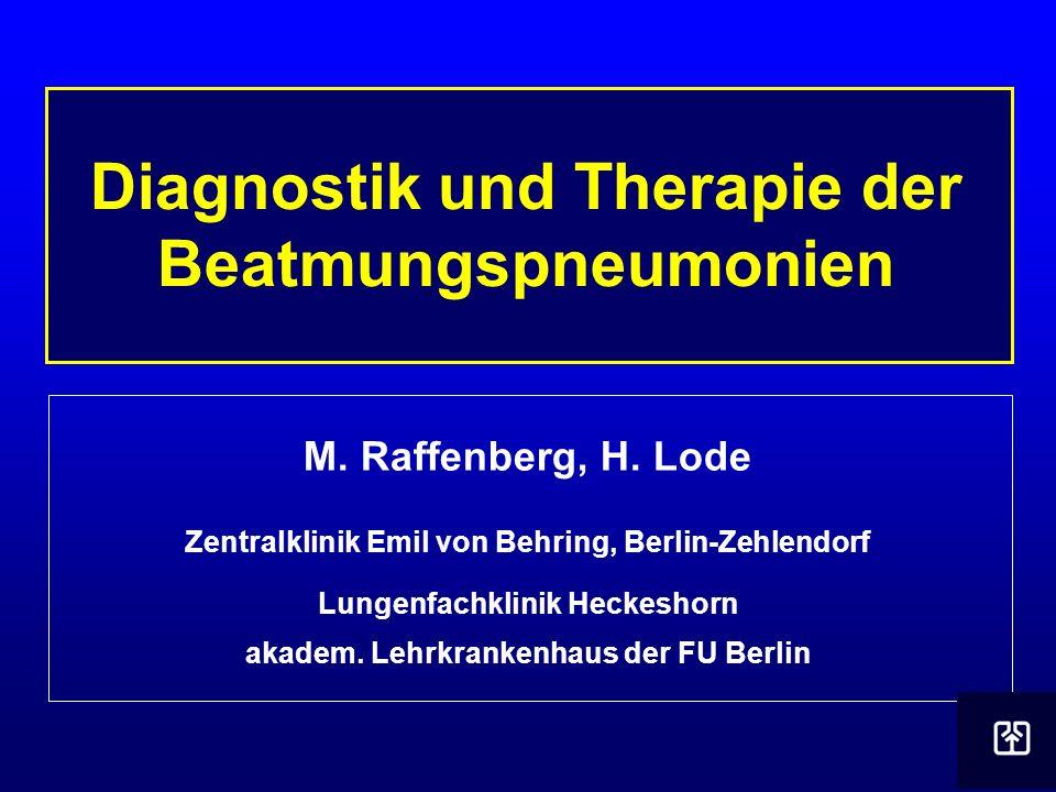 Diagnostik und Therapie der Beatmungspneumonien M. Raffenberg, H. Lode Zentralklinik Emil von Behring, Berlin-Zehlendorf Lungenfachklinik Heckeshorn a