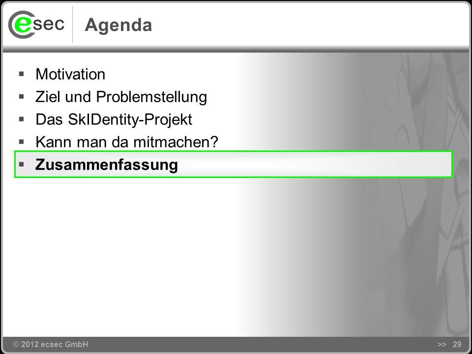 © 2012 ecsec GmbH Kann man da mitmachen? >>28 Pilotanwendungen IaaS – Infrastruktur Business-Netzwerk Versicherungsmarktplatz Ent. Rights Management w