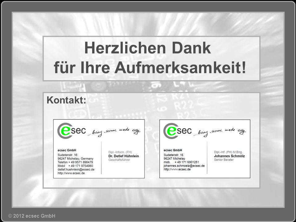 © 2012 ecsec GmbH Zusammenfassung eID und Cloud sind vielversprechende Märkte Starke Authentisierung ist eine essentielle Grundlage für Sicherheit in