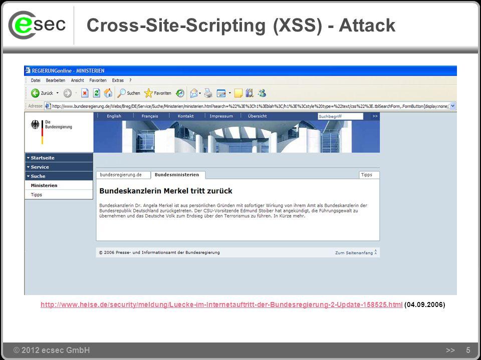 © 2012 ecsec GmbH Cross-Site-Scripting (XSS) - Attack >>5 http://www.heise.de/security/meldung/Luecke-im-Internetauftritt-der-Bundesregierung-2-Update-158525.htmlhttp://www.heise.de/security/meldung/Luecke-im-Internetauftritt-der-Bundesregierung-2-Update-158525.html (04.09.2006)