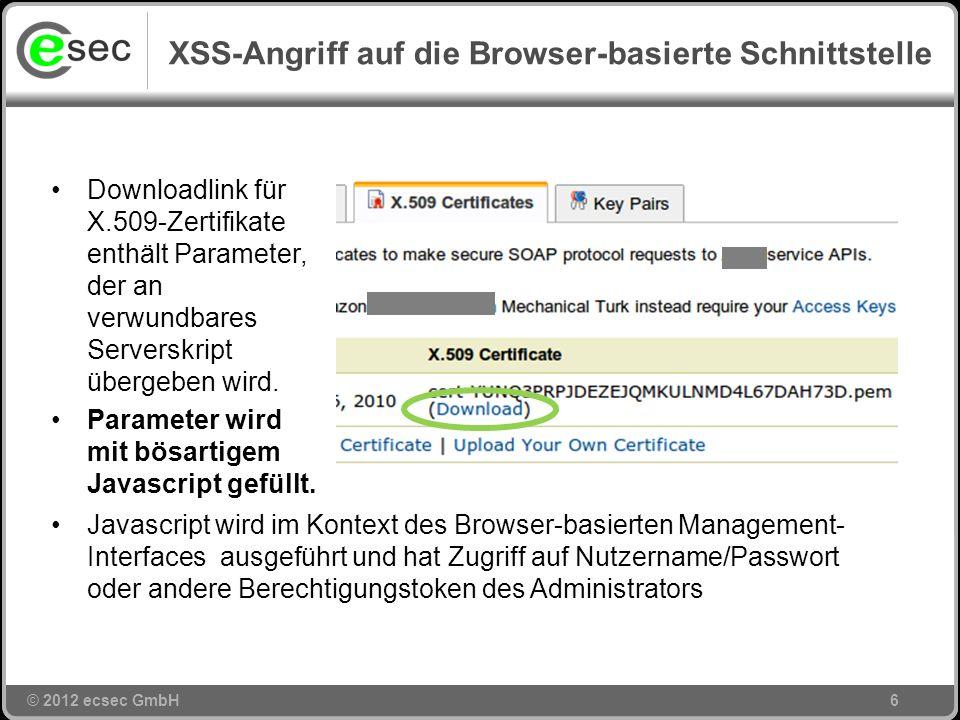 © 2012 ecsec GmbH XSS-Angriff auf die Browser-basierte Schnittstelle 6 Downloadlink für X.509-Zertifikate enthält Parameter, der an verwundbares Serverskript übergeben wird.