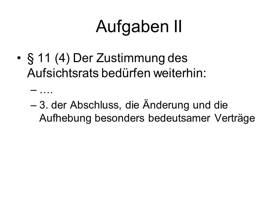 Aufgaben II § 11 (4) Der Zustimmung des Aufsichtsrats bedürfen weiterhin: –…. –3. der Abschluss, die Änderung und die Aufhebung besonders bedeutsamer