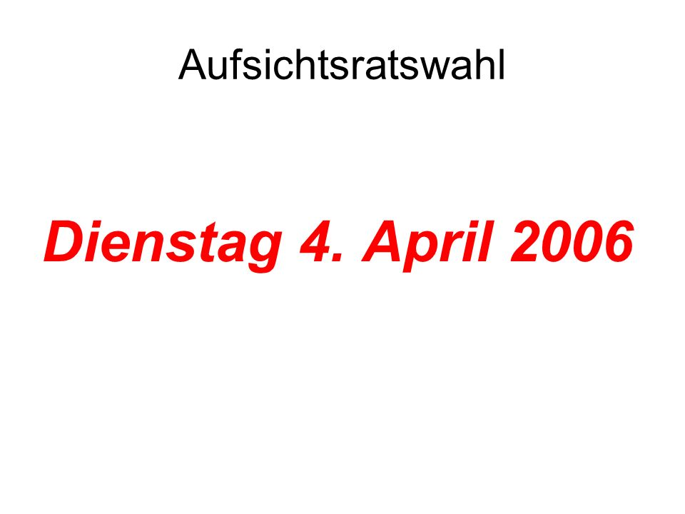 Aufsichtsratswahl Dienstag 4. April 2006