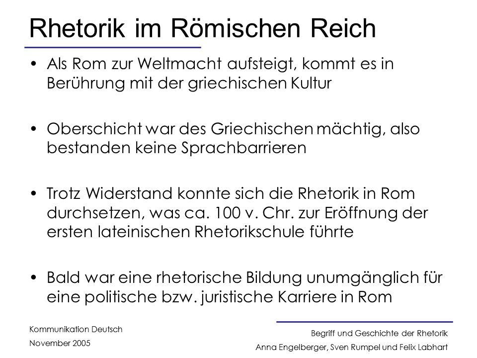Begriff und Geschichte der Rhetorik Anna Engelberger, Sven Rumpel und Felix Labhart Kommunikation Deutsch November 2005 Begriff und Geschichte der Rhe