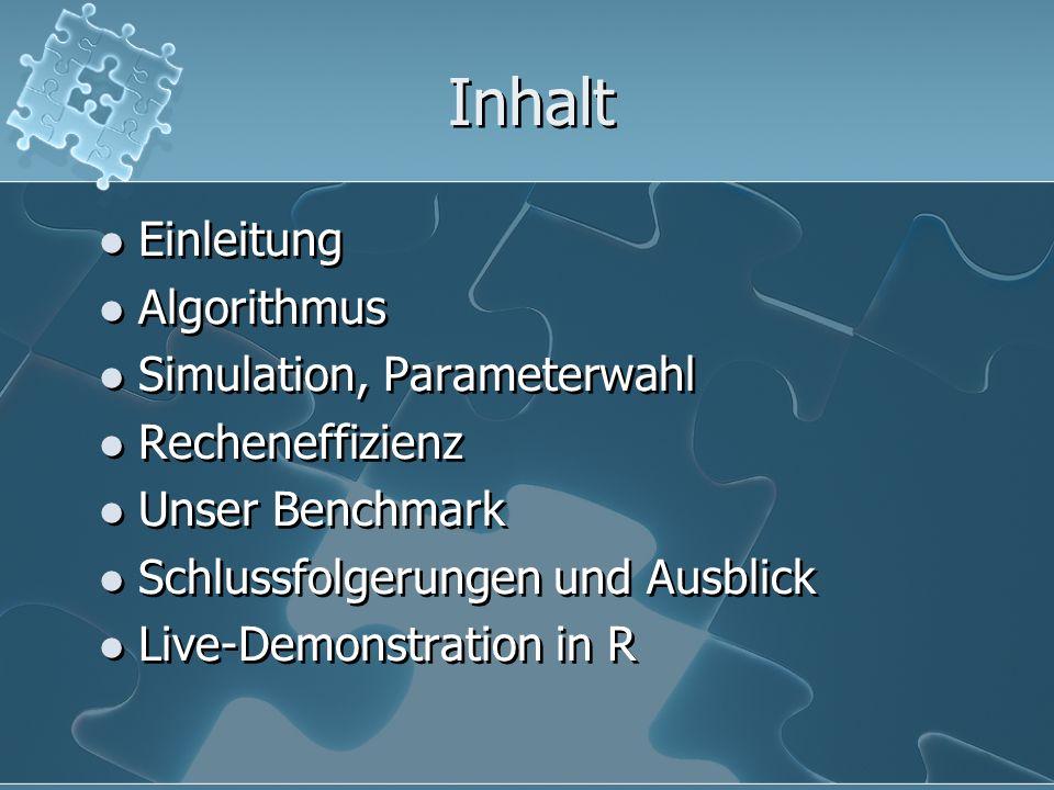 Inhalt Einleitung Algorithmus Simulation, Parameterwahl Recheneffizienz Unser Benchmark Schlussfolgerungen und Ausblick Live-Demonstration in R Einlei