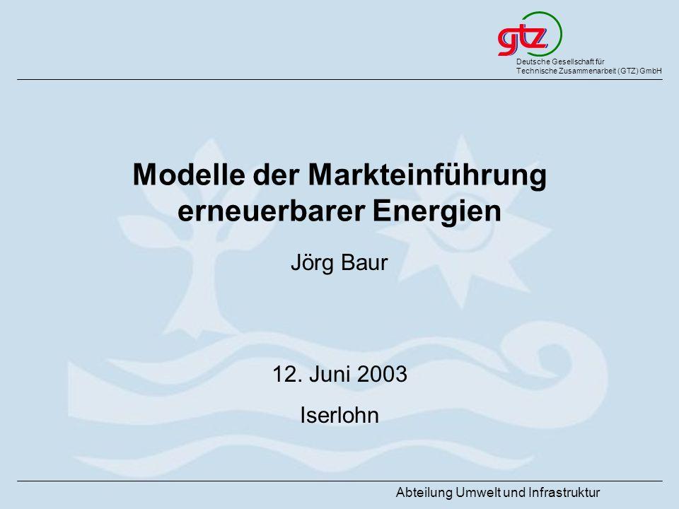 Deutsche Gesellschaft für Technische Zusammenarbeit (GTZ) GmbH Abteilung Umwelt und Infrastruktur Modelle der Markteinführung erneuerbarer Energien Jö