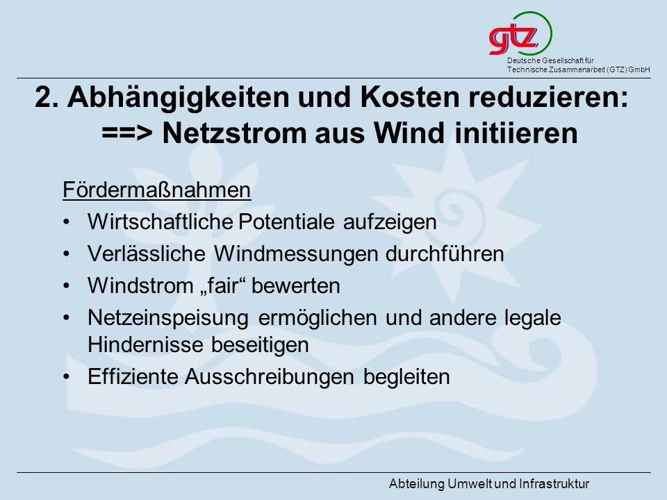 Deutsche Gesellschaft für Technische Zusammenarbeit (GTZ) GmbH Abteilung Umwelt und Infrastruktur 2. Abhängigkeiten und Kosten reduzieren: ==> Netzstr