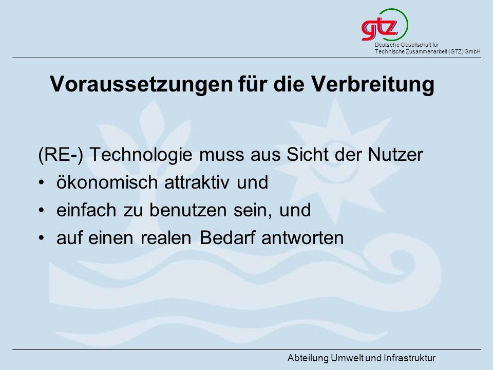 Deutsche Gesellschaft für Technische Zusammenarbeit (GTZ) GmbH Abteilung Umwelt und Infrastruktur Voraussetzungen für die Verbreitung (RE-) Technologi