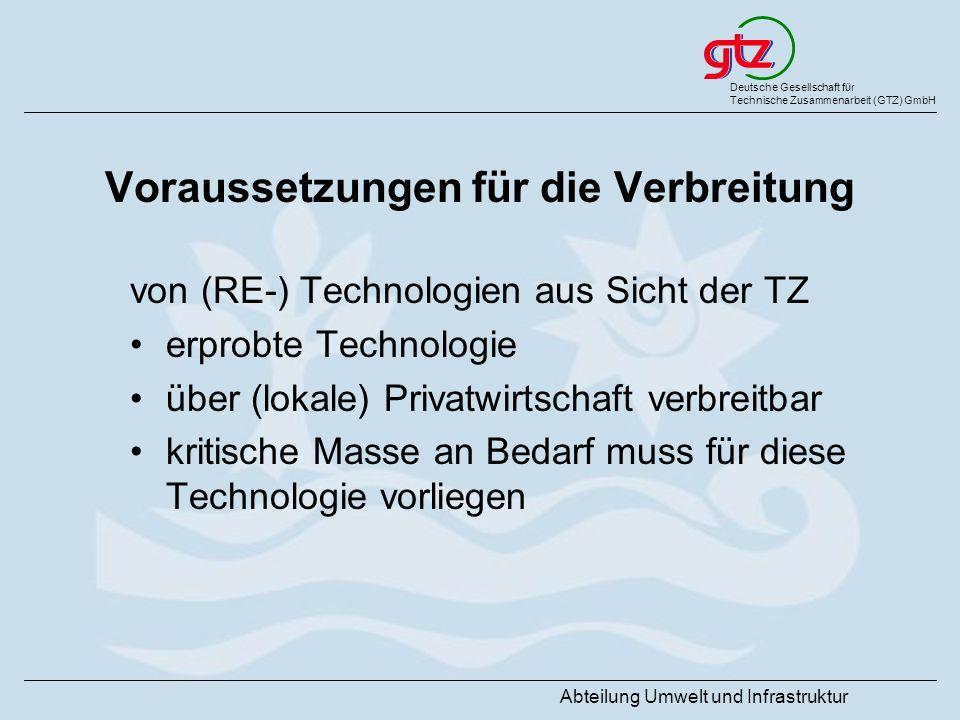 Deutsche Gesellschaft für Technische Zusammenarbeit (GTZ) GmbH Abteilung Umwelt und Infrastruktur Voraussetzungen für die Verbreitung von (RE-) Techno