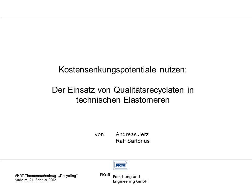 VKRT-Themennachmittag Recycling Arnheim, 21. Februar 2002 Kostensenkungspotentiale nutzen: Der Einsatz von Qualitätsrecyclaten in technischen Elastome