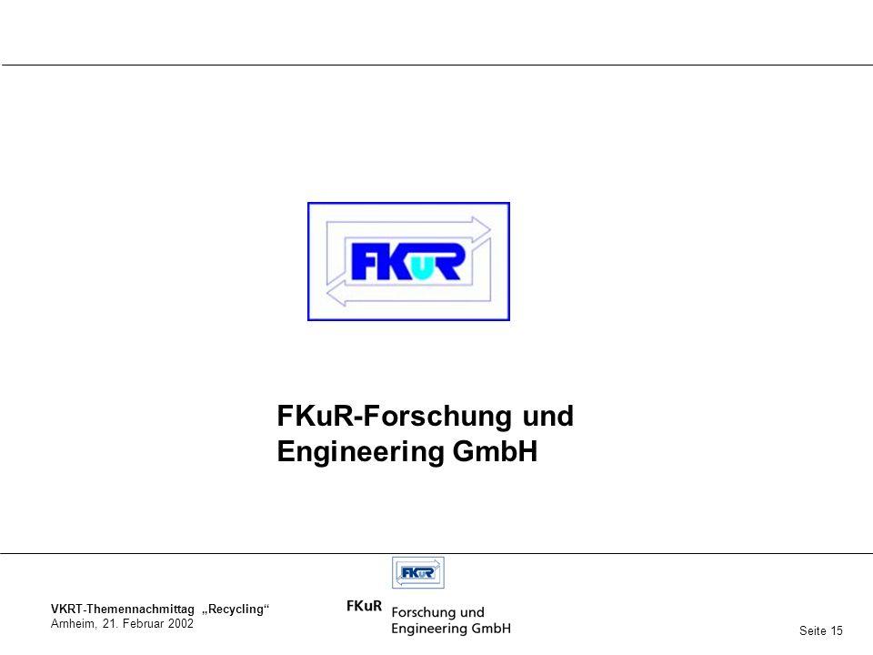 VKRT-Themennachmittag Recycling Arnheim, 21. Februar 2002 FKuR-Forschung und Engineering GmbH Seite 15