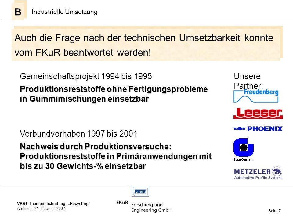 VKRT-Themennachmittag Recycling Arnheim, 21. Februar 2002 Auch die Frage nach der technischen Umsetzbarkeit konnte vom FKuR beantwortet werden! B B In