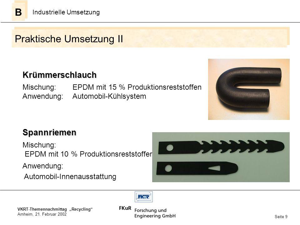 VKRT-Themennachmittag Recycling Arnheim, 21. Februar 2002 Praktische Umsetzung II B B Industrielle Umsetzung Seite 9 Krümmerschlauch Mischung:EPDM mit
