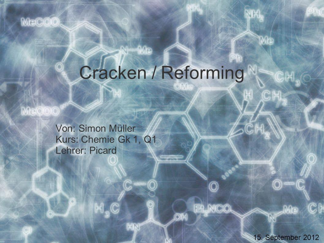 Cracken / Reforming Von: Simon Müller Kurs: Chemie Gk 1, Q1 Lehrer: Picard 15. September 2012