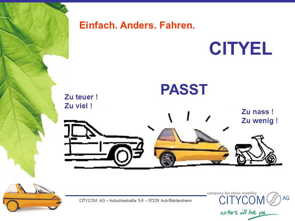 CITYCOM AG – Industriestraße 5-9 – 97239 Aub/Baldersheim Einfach. Anders. Fahren. CITYEL PASST Zu teuer ! Zu viel ! Zu nass ! Zu wenig !
