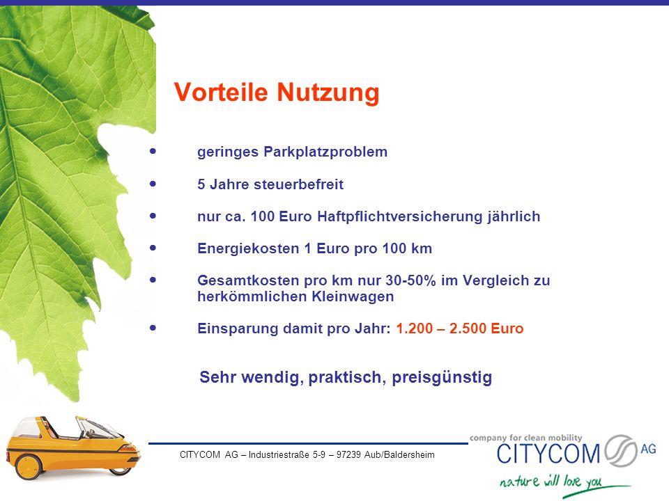 CITYCOM AG – Industriestraße 5-9 – 97239 Aub/Baldersheim Vorteile Nutzung geringes Parkplatzproblem 5 Jahre steuerbefreit nur ca. 100 Euro Haftpflicht