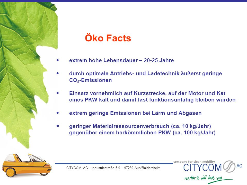 CITYCOM AG – Industriestraße 5-9 – 97239 Aub/Baldersheim Öko Facts extrem hohe Lebensdauer ~ 20-25 Jahre durch optimale Antriebs- und Ladetechnik äuße