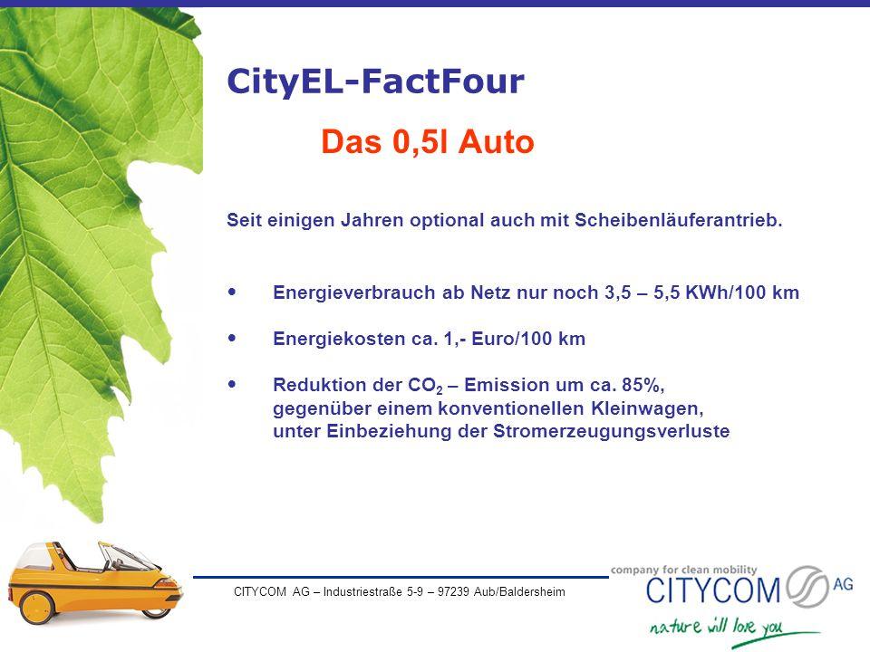 CITYCOM AG – Industriestraße 5-9 – 97239 Aub/Baldersheim CityEL-FactFour Das 0,5l Auto Seit einigen Jahren optional auch mit Scheibenläuferantrieb. En