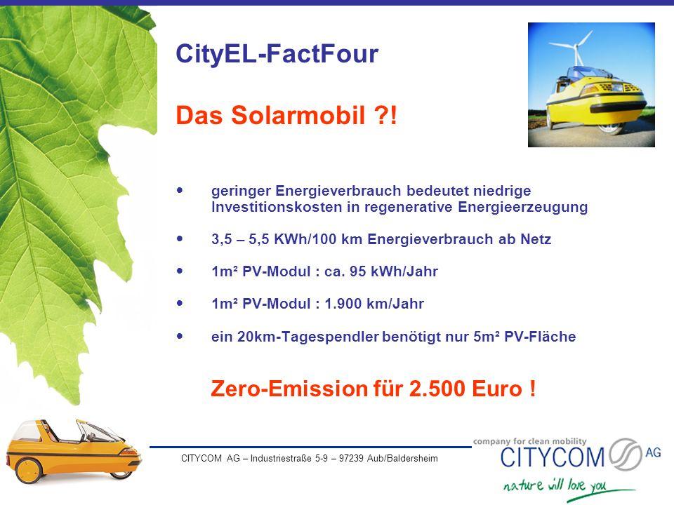 CITYCOM AG – Industriestraße 5-9 – 97239 Aub/Baldersheim CityEL-FactFour Das Solarmobil ?! geringer Energieverbrauch bedeutet niedrige Investitionskos