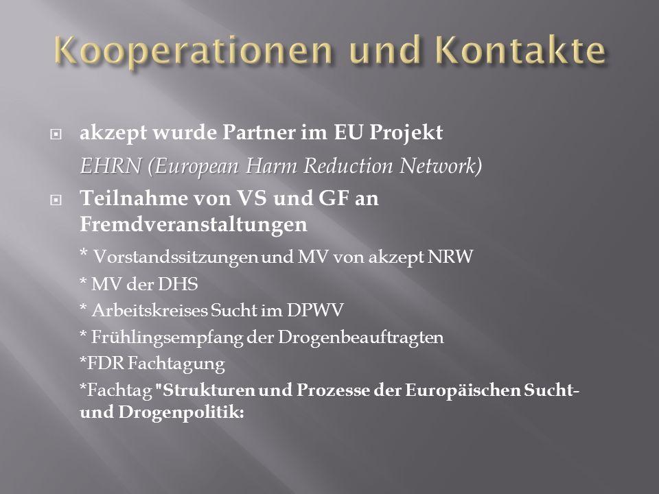 akzept wurde Partner im EU Projekt EHRN (European Harm Reduction Network) Teilnahme von VS und GF an Fremdveranstaltungen * Vorstandssitzungen und MV