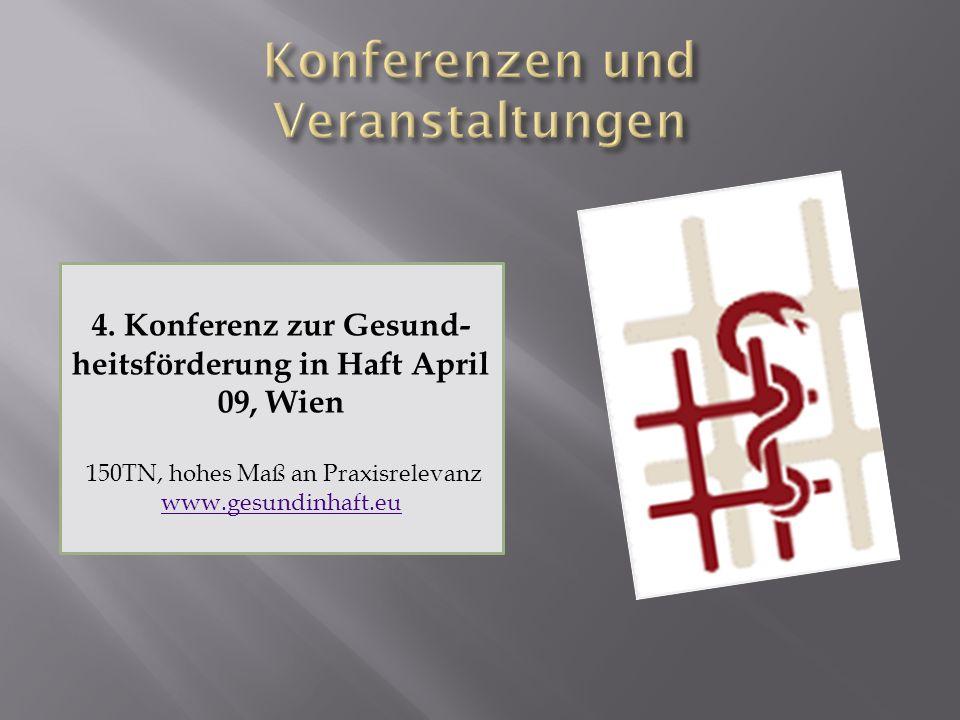 4. Konferenz zur Gesund- heitsförderung in Haft April 09, Wien 150TN, hohes Maß an Praxisrelevanz www.gesundinhaft.eu