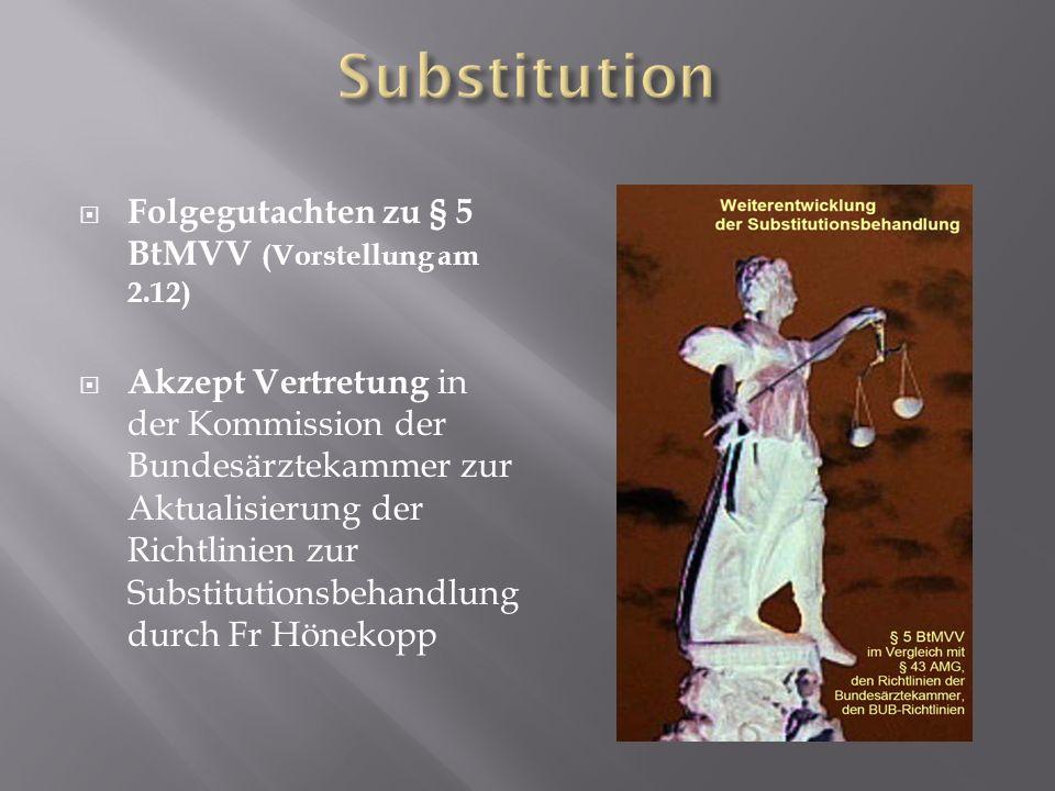 Folgegutachten zu § 5 BtMVV (Vorstellung am 2.12) Akzept Vertretung in der Kommission der Bundesärztekammer zur Aktualisierung der Richtlinien zur Sub