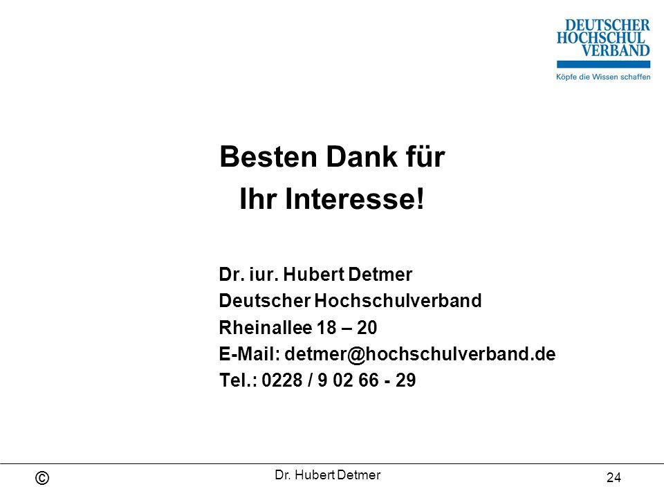 © Dr. Hubert Detmer 24 Besten Dank für Ihr Interesse! Dr. iur. Hubert Detmer Deutscher Hochschulverband Rheinallee 18 – 20 E-Mail: detmer@hochschulver